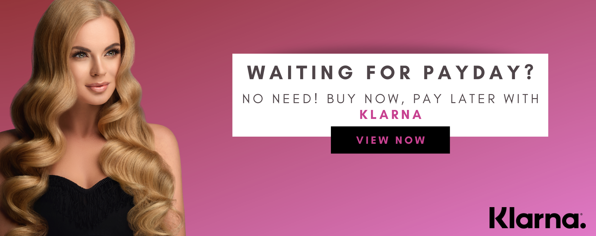 0% nothing to pay up front. Buy your Hair Extensions with Klarna